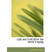 Light and Truth After the World Tragedy by J Anthony Starke
