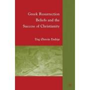 Greek Resurrection Beliefs and the Success of Christianity by Dag Oistein Endsjo