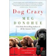 Dog Crazy: A Novel of Love Lost and Found by Meg Donohue