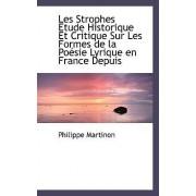 Les Strophes Etude Historique Et Critique Sur Les Formes de La Po Sie Lyrique En France Depuis by Philippe Martinon