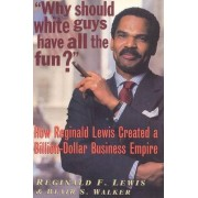 Why Should White Guys Have All the Fun? by Reginald F Lewis