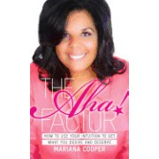 The AHA! Factor: How to Use Your Intuition to Get What You Desire and Deserve