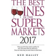 The Best Wines in the Supermarket: There are 30 Wines Rated a Perfect 10 and 150 Wines Rated at 9... Find Out What They are and Where to Find Them. 2017 by Ned Halley