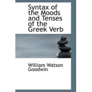 Syntax of the Moods and Tenses of the Greek Verb by W W Goodwin