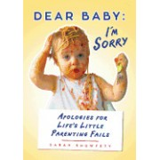 Dear Baby: I'm Sorry...: Apologies for Life's Little Parenting Fails