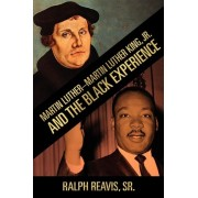Martin Luther-Martin Luther King, Jr. and the Black Experience by Sr Ralph Reavis