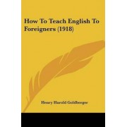 How to Teach English to Foreigners (1918) by Henry Harold Goldberger