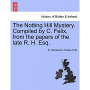 The Notting Hill Mystery. Compiled by C. Felix, from the Papers of the Late R. H. Esq. by R Henderson