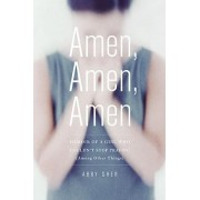 Amen, Amen, Amen: Memoir of a Girl Who Couldn't Stop Praying (Among Other Things) by Abby Sher