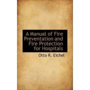 A Manual of Fire Preventation and Fire Protection for Hospitals by Otto R Eichel