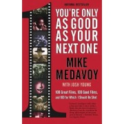 You're Only as Good as Your Next One by Mike Medavoy
