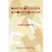 Martin Heidegger and European Nihilism by Karl L