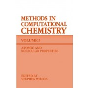 Methods in Computational Chemistry: Atomic and Molecular Properties v. 5 by Stephen Wilson
