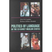 Politics of Language in the Ex-Soviet Muslim States by Jacob M. Landau