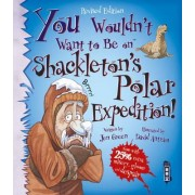 You Wouldn't Want to be on Shackleton's Polar Expedition! by Dr Jen Green