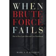 When Brute Force Fails by Mark Kleiman