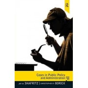 Cases in Public Policy and Administration by Jay M. Shafritz