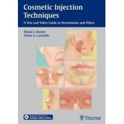 Cosmetic Injection Techniques: A Text and Video Guide to Neurotoxins and Fillers by Theda Kontis