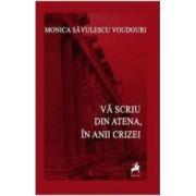 Va scriu din Atena in anii crizei - Monica Savulescu Voudouri