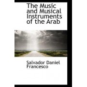 The Music and Musical Instruments of the Arab by Salvador Daniel Francesco