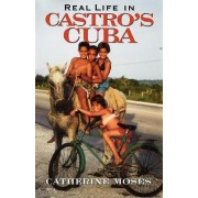 Real Life in Castro's Cuba by Catherine Moses