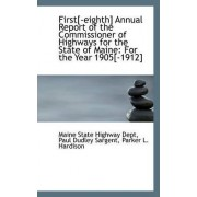 First[-Eighth] Annual Report of the Commissioner of Highways for the State of Maine by Maine State Highway Dept