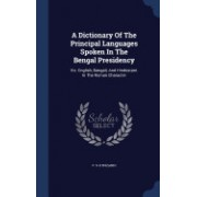 A Dictionary of the Principal Languages Spoken in the Bengal Presidency: Viz. English, Bangali, and Hindustani. in the Roman Character