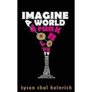 Imagine A World Drunk on Love by Tyson Heinrich