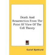 Death and Resurrection from the Point of View of the Cell Theory by Gustaf Bjorklund