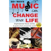 88] Ways Music Can Change Your Life - 2nd Edition: Inspirational Music Stories & Quotes from Around the World