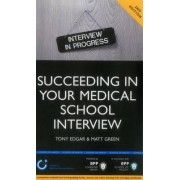 Succeeding in Your Medical School Interview: A Practical Guide to Ensuring You are Fully Prepared by Tony Edgar