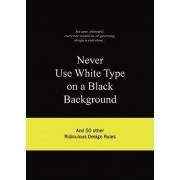 Never Use White Type on a Black Background by Bis Publishers