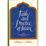 The Faith and Practice of Islam by William C. Chittick