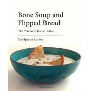 Bone Soup and Flipped Bread: The Yemenite Jewish Kitchen