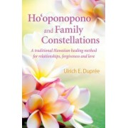 Ho'oponopono and Family Constellations: A Traditional Hawaiian Healing Method for Relationships, Forgiveness and Love