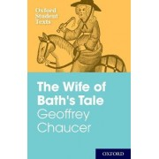 Oxford Student Texts: Geoffrey Chaucer: The Wife of Bath's Tale by Steven Croft