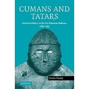 Cumans and Tatars: Oriental Military in the Pre-Ottoman Balkans, 1185 1365