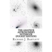 The Amateur Astronomer's Notebook (Pocket Edition) by Richard J Bartlett