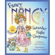 Fancy Nancy: Saturday Night Sleepover by Jane O'Connor