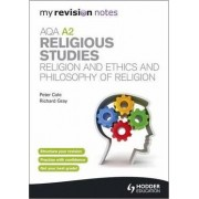 My Revision Notes: AQA A2 Religious Studies: Religion and Ethics and Philosophy of Religion by Peter Cole