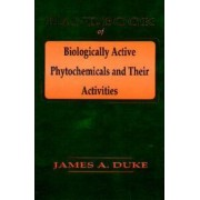 Handbook of Biological Active Phytochemicals & Their Activity by James A. Duke