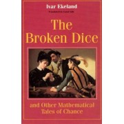 The Broken Dice and Other Mathematical Tales of Chance by Ivar Ekeland