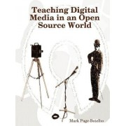 Teaching Digital Media in an Open Source World by Mark Page-Botelho