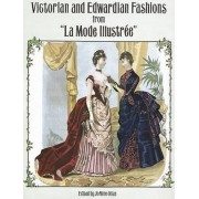 Victorian and Edwardian Fashions from La Mode Illustree by JoAnne Olian