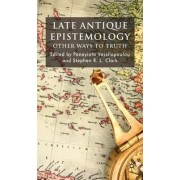Late Antique Epistemology by Panayiota Vassilopoulou