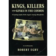 Kings, Killers and Kinks in the Cosmos by Robert Egby