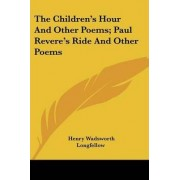 The Children's Hour and Other Poems; Paul Revere's Ride and Other Poems by Henry Wadsworth Longfellow