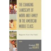 The Changing Landscape of Work and Family in the American Middle Class by Elizabeth Rudd
