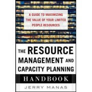 The Resource Management and Capacity Planning Handbook: A Guide to Maximizing the Value of Your Limited People Resources by Jerry Manas