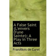 A False Saint (L'Envers D'Une Sainte) by Franois De Curel